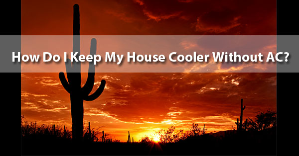 how to make my house cooler without ac