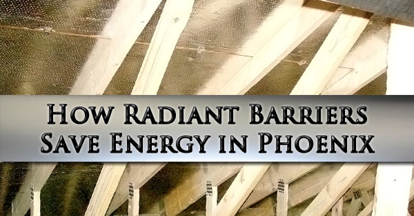 How Radiant Barriers Save Energy in Phoenix