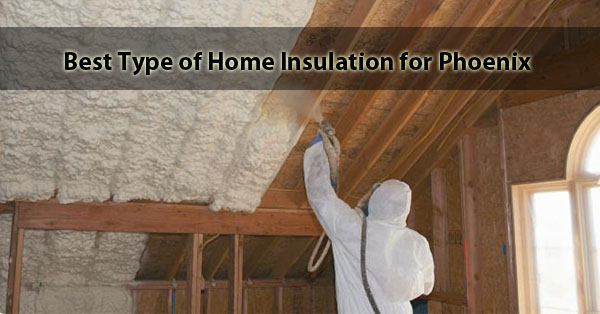 Best Type of Home Insulation for Phoenix