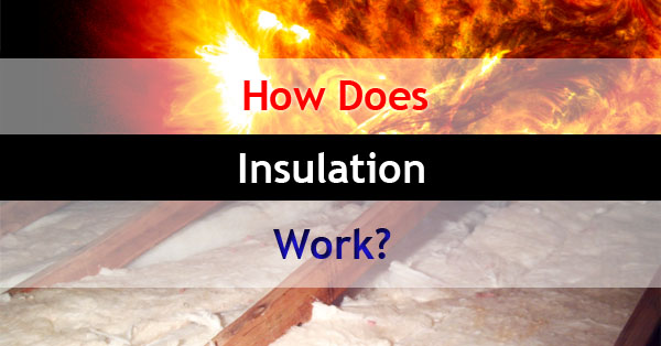 How Does Insulation Work Barrier Insulation Phoenix Az